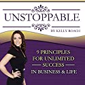 Unstoppable: 9 Principles for Unlimited Success in Business & Life Audiobook by Kelly Roach Narrated by Kelly Roach
