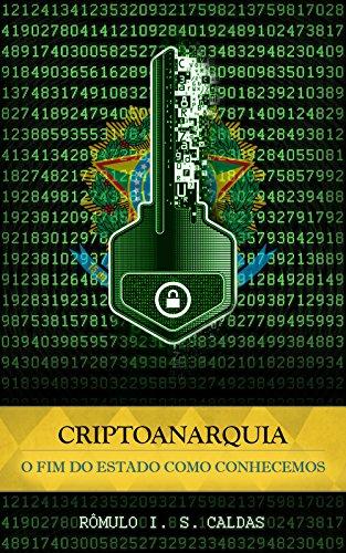Criptoanarquia: O fim do Estado como conhecemos (Portuguese Edition)