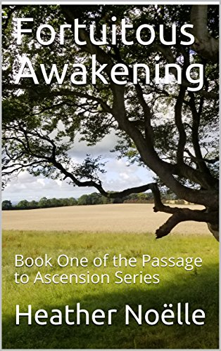 Fortuitous Awakening: Book One of the Passage to Ascension Series (Passage of Ascension 1) by [Noëlle, Heather]