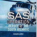 Heroes of the South Atlantic: SAS Operation Audiobook by Shaun Clarke Narrated by James Lailey