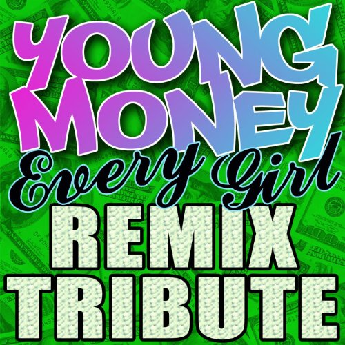 Young Money Remix Tribute: Every Girl