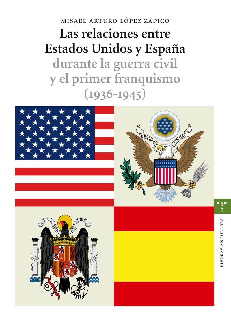 Las relaciones entre Estados Unidos y España durante la guerra civil y el primer franquismo 1936-1945 Estudios Históricos La Olmeda: Amazon.es: López Zapico, Misael Arturo: Libros