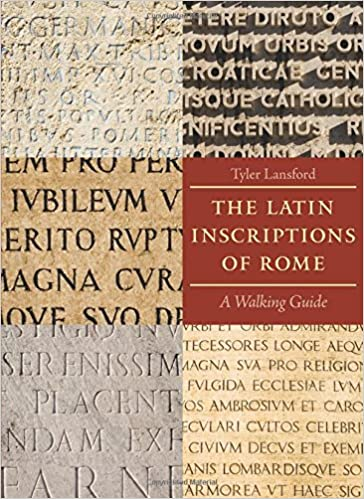 the latin inscriptions of rome a walking guide tyler lansford