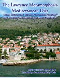 img - for The Lawrence Metamorphosis Mediterranean Diet Heart Attack and Stroke Prevention Program  And Healthy Mediterranean Diet Cookbook (Lawrence Metamorphosis Dietary Programs) (Volume 1) book / textbook / text book