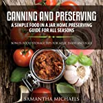 Canning and Preserving: A Simple Food in a Jar Home Preserving Guide for All Seasons: Bonus: Food Storage Tips for Meat, Dairy and Eggs | Samantha Michaels