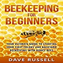 Beekeeping for Beginners: Your Ultimate Guide to Starting Your First Colony and Backyard Beekeeping with Honey Bees Audiobook by Dave Russell Narrated by Bo Morgan