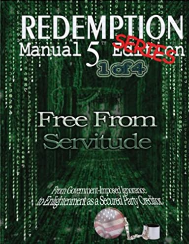 redemption manual 5 0 series book 1 free from servitude volume 1 rh amazon com The Redemption Manual Birth Certificate Bond Redemption