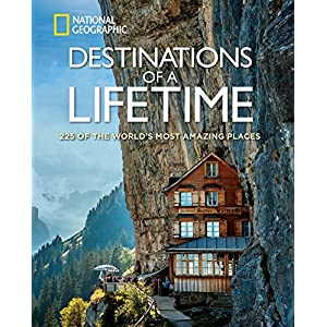 Destinations of a Lifetime: 225 of the World's Most Amazing Places (National Geographic)