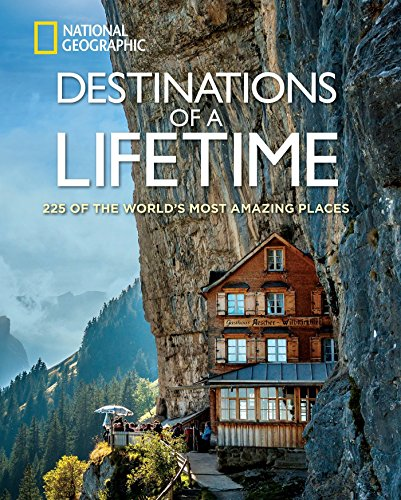 Destinations of a Lifetime: 225 of the World's Most Amazing Places by National Geographic cover