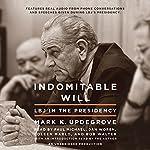 Indomitable Will: LBJ in the Presidency | Mark Updegrove
