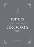 Top Tips for Grooms: From invites and speeches to the best man and the stag night, the complete wedding guide