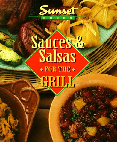 Sauces & Salsas for the Grill (Sunset Creative Cooking Library) by Sunset Pub Co