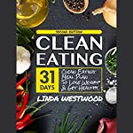 Clean Eating: 31-Day Clean Eating Meal Plan to Lose Weight & Get Healthy! | Linda Westwood