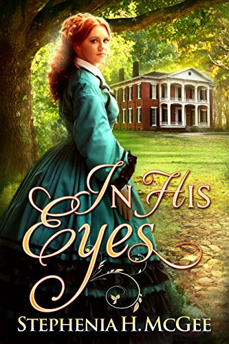 In His Eyes: A  post Civil War Romance by [McGee, Stephenia H.]