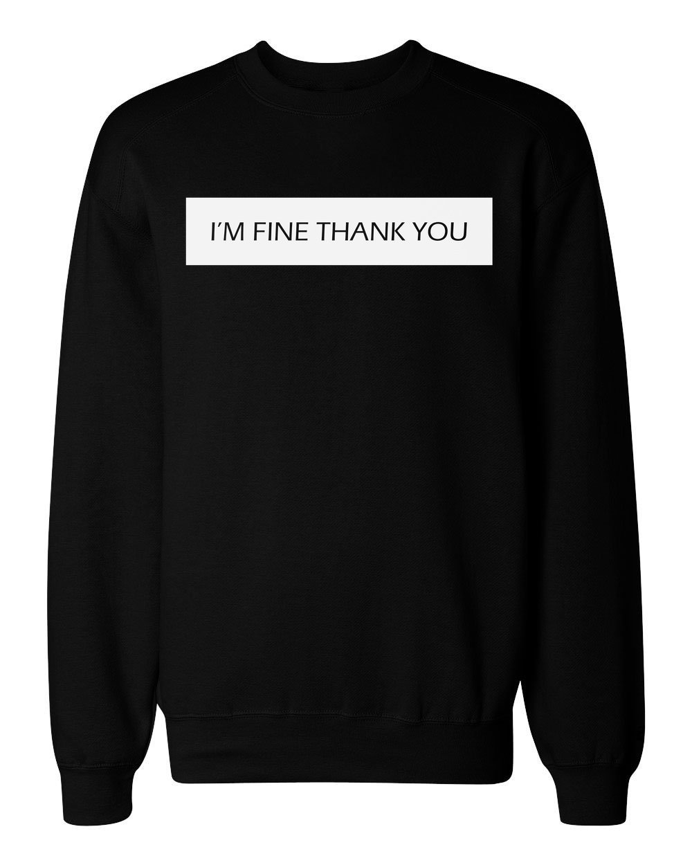 idcommerce I'm Fine Thank You Men's Women's Unisex Sweatshirt Large