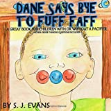Dane Says Bye to Fuff Faff: Higher Order Thinking Questions Included, A Great Book For Children With Or Without A Pacifier