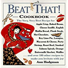 Beat That! Cookbook: The Very, Very Best Recipe for Apple Crisp, Baked Beans, Cheese Souffle, English Muffin Bread, Flank Steak, Hot Chocolate, Key