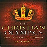 The Christian Olympics: Going for the Gold Crowns | S.E. Gregg