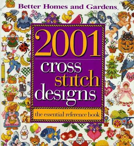 2001 Cross Stitch Designs: The Essential Reference Book by Better Homes and Gardens