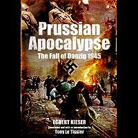 Prussian Apocalypse: The Fall of Danzig 1945
