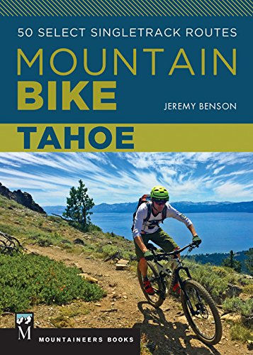 Mountain Bike Tahoe: 50 Select Singletrack Routes ()