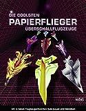 Papierflieger - Die coolsten Überschallflugzeuge. Mit 16 Modellbögen