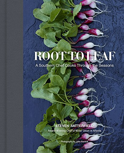 Root to Leaf: A Southern Chef Cooks Through the Seasons by [Satterfield, Steven]