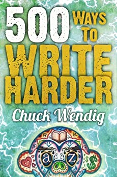 500 Ways To Write Harder by [Wendig, Chuck]