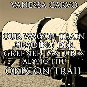 Our Wagon Train Heading for Greener Pastures Along the Oregon Trail Audiobook