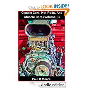 Classic Cars, Hot Rods, And Muscle Cars - Volume 3 Paul Moore and Paul B Moore