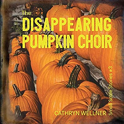The Disappearing Pumpkin Choir (Small Scale Stories)