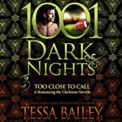 Too Close to Call: A Romancing the Clarksons Novella | Tessa Bailey