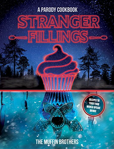 Stranger Fillings: A Parody Cookbook by The Muffin Brothers