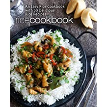 Rice Cookbook: An Easy Rice Cookbook with 50 Delicious Rice Recipes