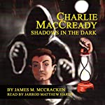 Charlie MacCready: Shadows In The Dark | James M. McCracken
