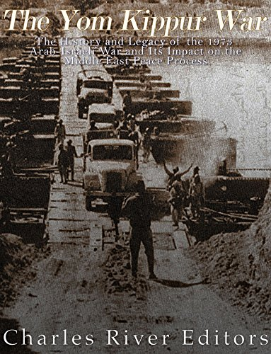 The Yom Kippur War: The History and Legacy of the 1973 Arab-Israeli War and Its Impact on the Middle East Peace Process (Summary Of War Between Palestine And Israel)
