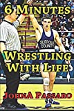 6 Minutes Wrestling with Life: A Memoir (Every Breath Is Gold) (Volume 1)