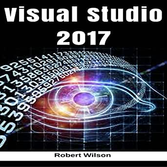 Amazon com: Visual Studio 2017: An In-Depth Guide into the