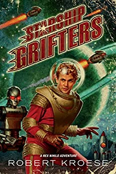 Starship Grifters (A Rex Nihilo Adventure) by [Kroese, Robert]