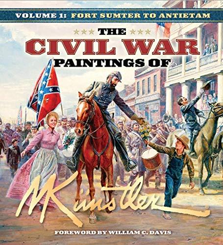 (The Civil War Paintings of Mort Kunstler, Vol. 1: Fort Sumter to Antietam)
