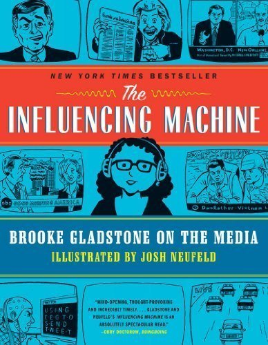 The Influencing Machine: Brooke Gladstone on the Media by Gladstone, Brooke, Neufeld, Josh 1st (first) Edition [Paperback(2012)]