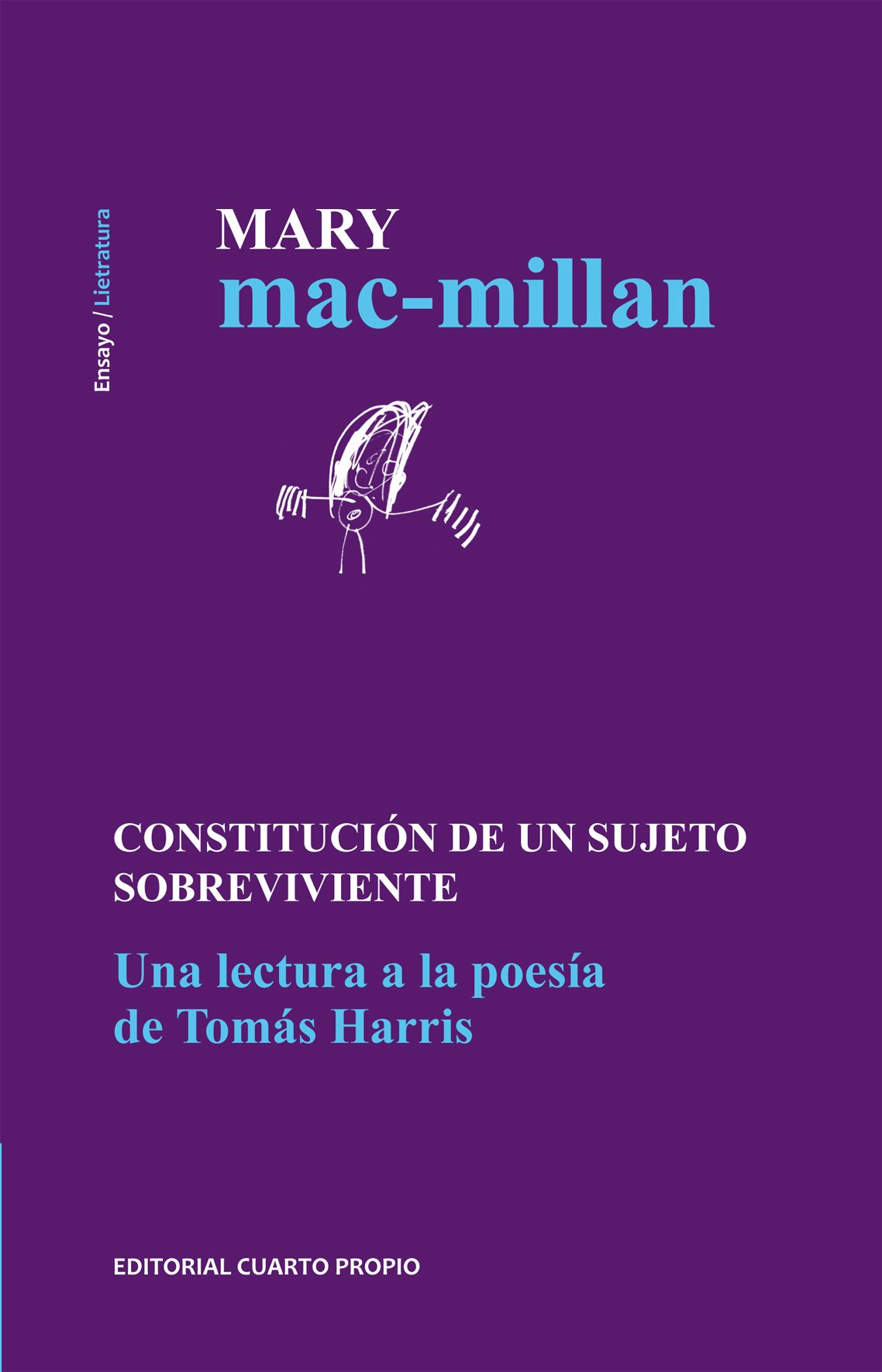 Constitución De Un Sujeto Sobreviviente. Una Lectura a La Poesía De Tomás Harris.: Mary Mac-Millan, Cuarto Propio: 9789562606301: Amazon.com: Books