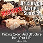 Mission: Organized Living Spaces: Putting Order and Structure into Your Life | Jeffery Mills