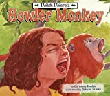 I Wish I Were a Howler Monkey, Christina Jordan, 1616416572