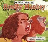 I Wish I Were a Howler Monkey (I Wish I Were...)