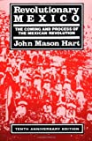 Revolutionary Mexico - the Coming and Process of the Mexican Revolution, John Mason Hart, 0520215311
