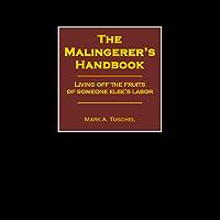 The Malingerer's Handbook - Living Off the Fruits of Someone Else's Labor