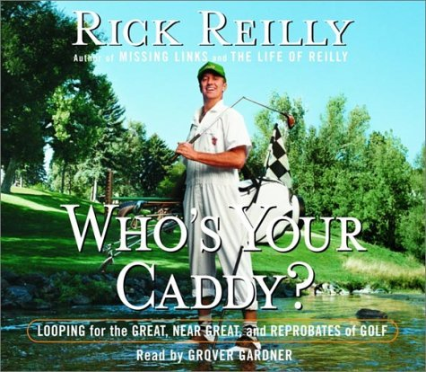 By Rick Reilly Who's Your Caddy?: Looping for the Great, Near Great, and Reprobates of Golf (Abridged) [Audio CD]