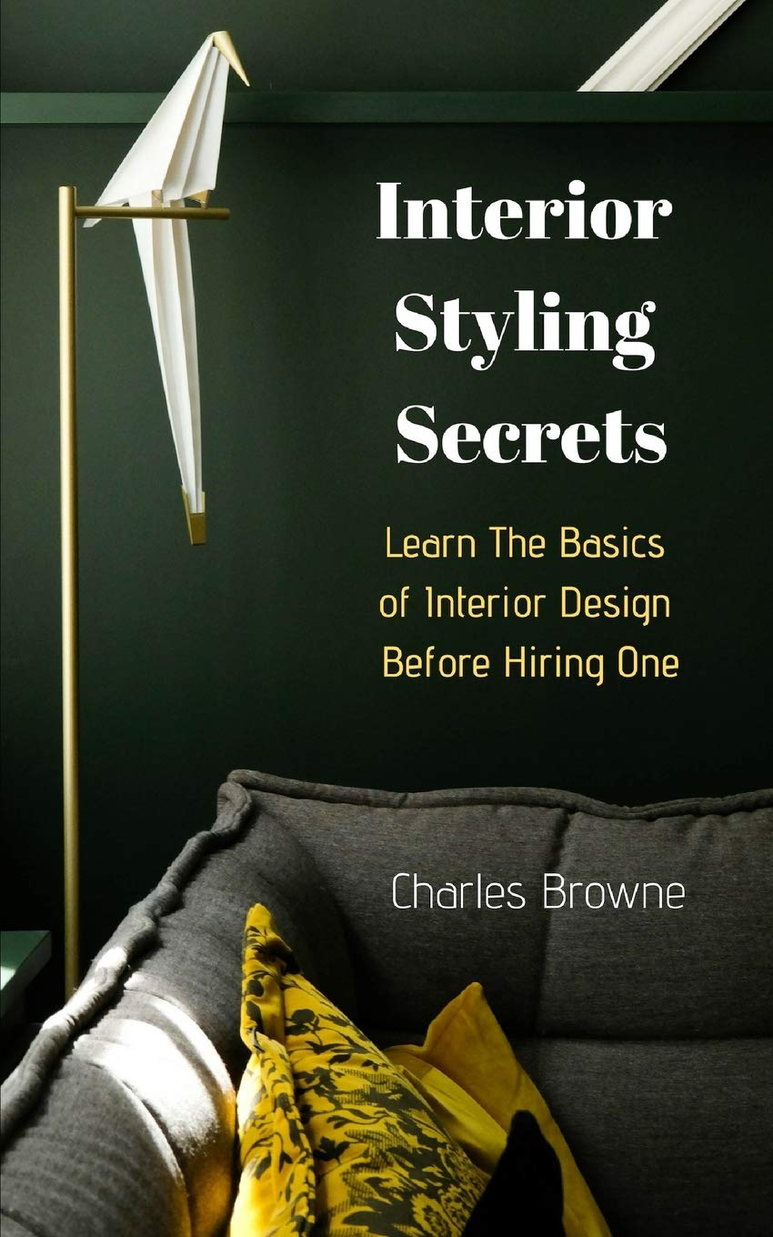 Interior Styling Secrets Learn The Basics Of Interior Design Before