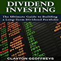 Dividend Investing: The Ultimate Guide to Building a Long-Term Dividend Portfolio (Financial Independence Books) Audiobook by Clayton Geoffreys Narrated by Tony Armagno